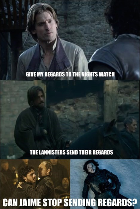 Game of thrones memes season 5 Jaime needs to stop sending regards.