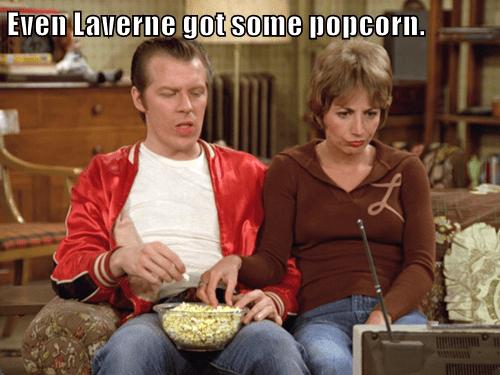 Even Laverne got some popcorn.