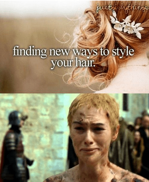 Game of thrones memes season 5 Cersei Lannister got her hair did.