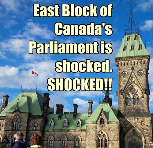 East Block of Canada's Parliament is shocked.  SHOCKED!!