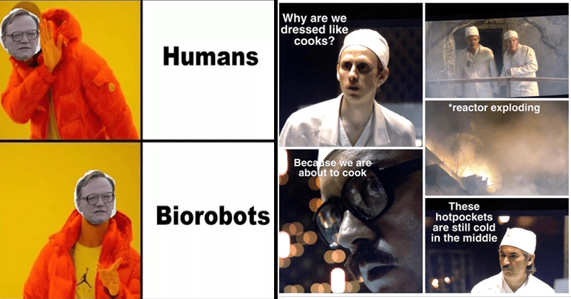 Chernobyl memes from the HBO Chernobyl miniseries about the nuclear disaster in 1986   Person - Humans Biorobots   Man - Why are dressed like cooks reactor exploding Because are about cook These hotpockets are still cold middle