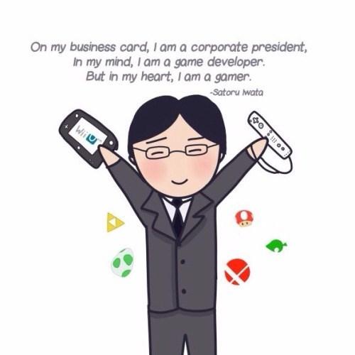 Cartoon - In my mind, I am a game developer. But in my heart, I am a gamer. Satoru wata On my business card, I am a corporate president, Wii