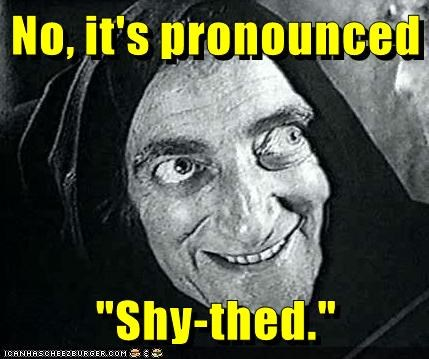 "No, it's pronounced  ""Shy-thed."""