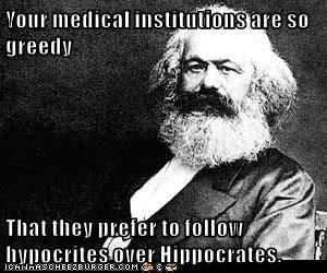 Your medical institutions are so greedy  That they prefer to follow hypocrites over Hippocrates.
