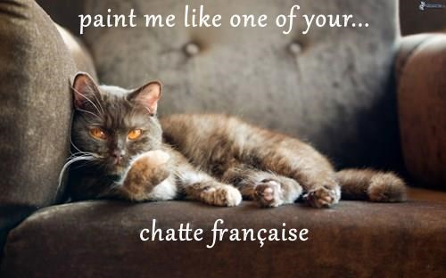 paint me like one of your...   chatte française