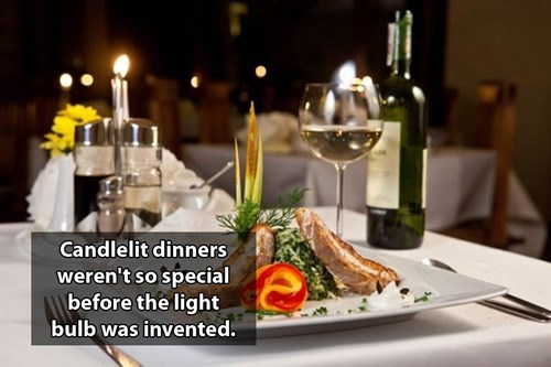 Meal - Candlelit dinners weren't so special before the light bulb was invented.