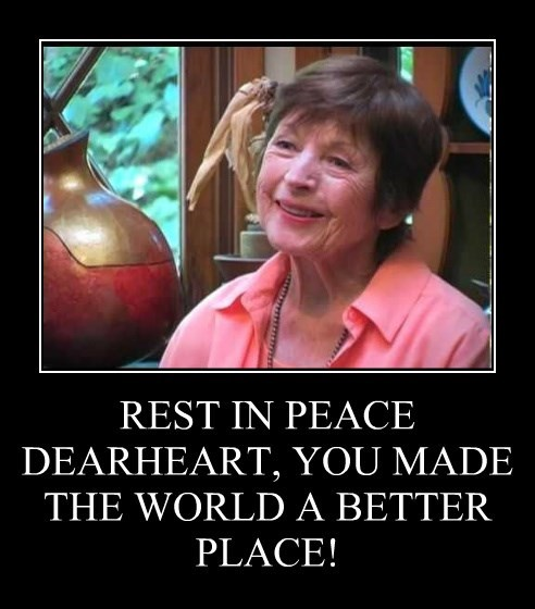 REST IN PEACE DEARHEART, YOU MADE THE WORLD A BETTER PLACE!
