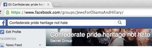 Text - f(3) Confederate pride herit x https://www.facebook.com/groups/Jews ForObamaAndHilary/ Confederate pride heritage not hate Edit Profile Confederate pride heritage not hate FAVORITES Secret Group News Feed