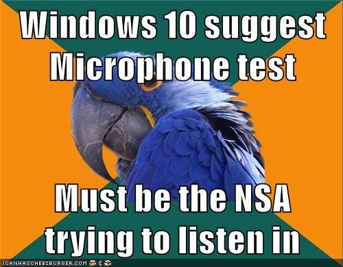 Windows 10 suggest Microphone test Must be the NSA trying to listen