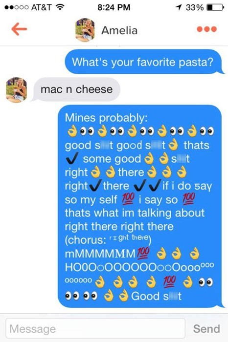 Text - o0o AT&T 8:24 PM 1 33% Amelia What's your favorite pasta? mac n cheese Mines probably: good sit good sit thats some good s t right there d right there if i do 5ay so my selfi say so 100 thats what im talking about right there right there (chorus: Ight there MMMMMMM 100 HOOOO00000000O000000 ccp ccpccpcce ccp Good sit cop0a Co cc Message Send