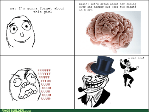 rage,scumbag brain,dreams