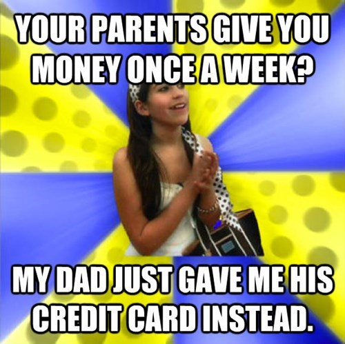 Photo caption - YOUR PARENTS GIVEYOU MONEY ONCEAWEEK? MY DADJUST GAVEME HIS CREDIT CARD INSTEAD.