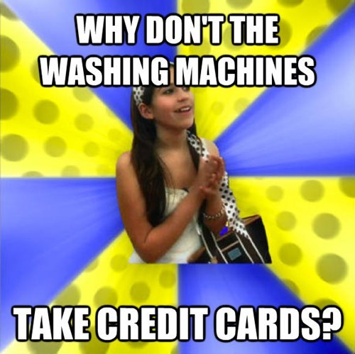 Talent show - WHY DONTTHE WASHING MACHINES TAKE CREDIT CARDS?