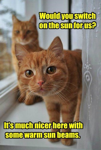 Would you switch on the sun for us?