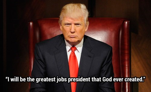 """Donald Trump quote - Photo caption - """"I will be the greatest jobs president that God ever created."""