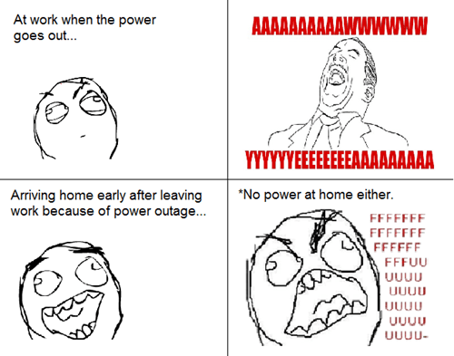 rage,aww yeah,work,power outage,home
