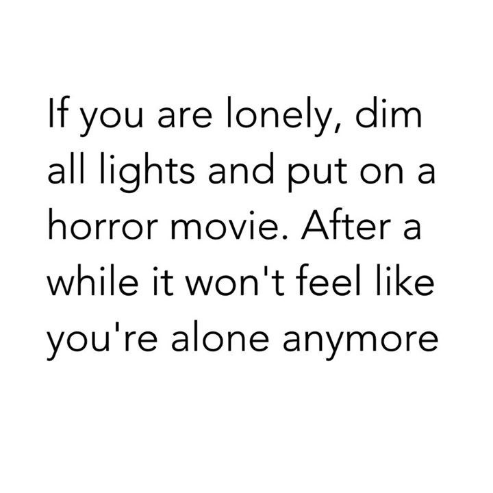 funny memes lonely watch a horror movie