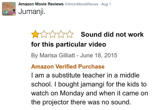 Text - Amazon Movie Reviews @AmznMovie Revws Aug 1 Jumanji Sound did not work for this particular video By Marisa Gilliatt - June 18, 2015 Amazon Verified Purchase I am a substitute teacher in a middle school. I bought jamangi for the kids to watch on Monday and when it came on the projector there was no sound.