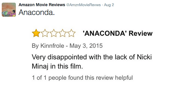 Text - Amazon Movie Reviews @AmznMovie Revws Aug 2 Anaconda 'ANACONDA' Review By Kinnfrole May 3, 2015 Very disappointed with the lack of Nicki Minaj in this film. 1 of 1 people found this review helpful