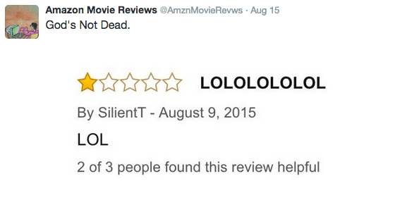 Text - Amazon Movie Reviews @AmznMovieRevws Aug 15 God's Not Dead. LOLOLOLOLOL By SilientT-August 9, 2015 LOL 2 of 3 people found this review helpful