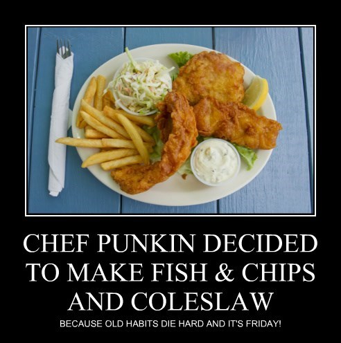 CHEF PUNKIN DECIDED TO MAKE FISH & CHIPS AND COLESLAW