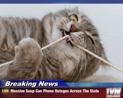 Breaking News - Massive Soup Can Phone Outages Across The State
