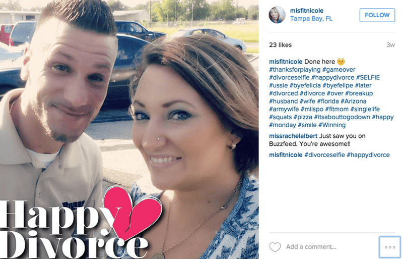 Face - misfitnicole FOLLOW Tampa Bay, FL 23 likes Зw misfitnicole Done here #thanksforplaying #gameover #divorceselfie #happydivorce #SELFIE #ussie #byefelicia #byefelipe #later #divorced #divorce #over #breakup #husband #wife #florida #Arizona #armywife #milspo #fitmom #singlelife #squats #pizza #itsabouttogodown #happy #monday #smile #Winning missrachelalbert Just saw you on Buzzfeed. You're awesome!! misfitnicole #divorceselfie #happydivorce Happy Divorce Add a comment... O o o