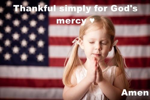 Thankful simply for God's mercy ♥  Amen