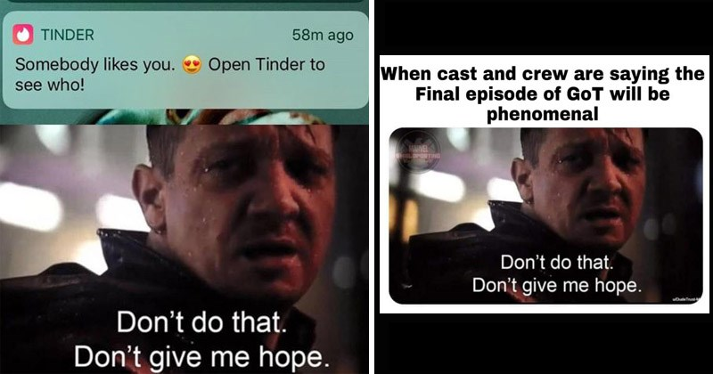 dont do that dont give me hope marvel endgame funny memes dank memes trending memes Jeremy renner hawkeye clint barton avengers - 8562693