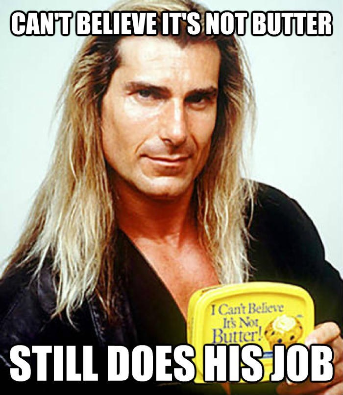 Internet meme - CAN'T BELIEVE ITS NOTBUTTER I Cant Believe It's Not, Butter! STILL DOES HISJOB
