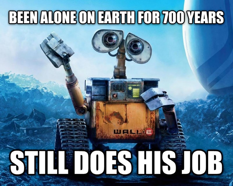 Machine - BEEN ALONE ON EARTH FOR 700 YEARS LWALL E STILL DOES HIS JOB