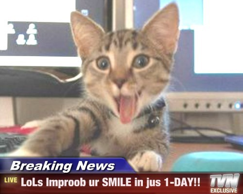 Breaking News - LoLs Improob ur SMILE in jus 1-DAY!!
