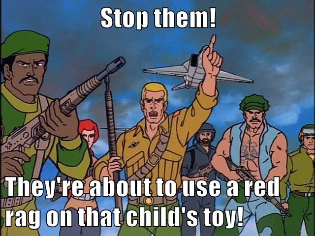 Stop them!  They're about to use a red rag on that child's toy!