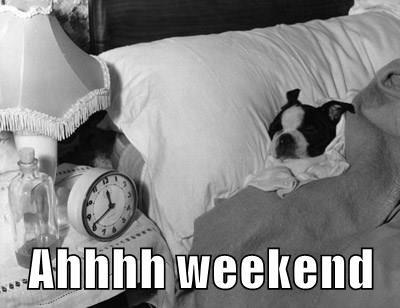 Ahhhh weekend