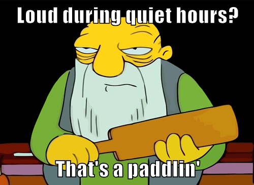 Loud during quiet hours?  That's a paddlin'