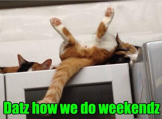 Datz how we do weekendz