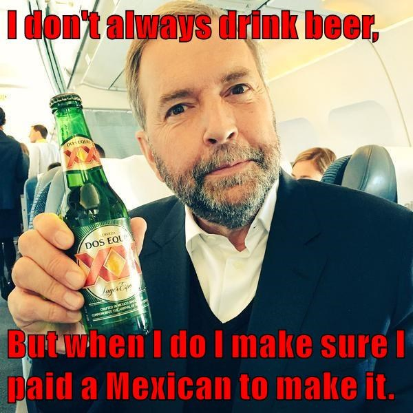 I don't always drink beer,  But when I do I make sure I paid a Mexican to make it.