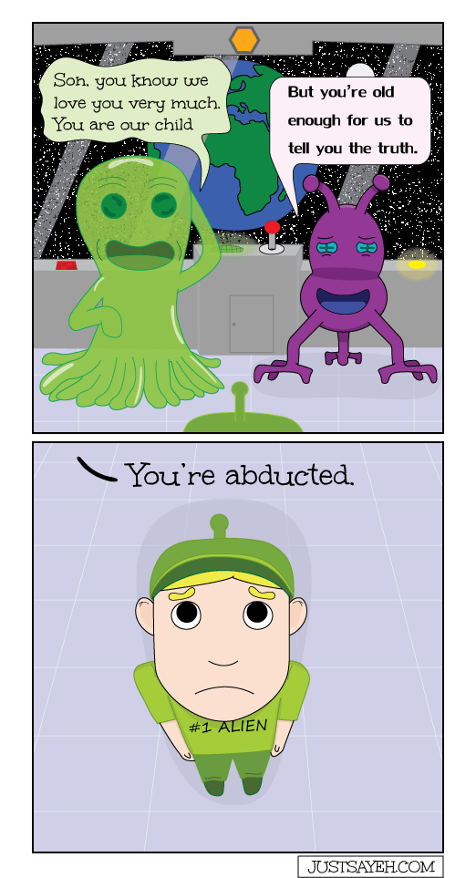 webcomic - Cartoon - Soh, you khow we But you're old love you very much. You are our child enough for us to tell you the truth. You're abducted #1 ALIEN JUSTSAYEHCOM