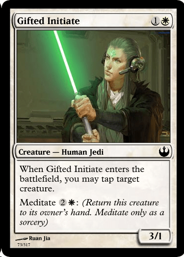 Games - Gifted Initiate Creature-Human Jedi When Gifted Initiate enters the battlefield, you may tap target creature Meditate 2* (Return this creature to its owner's hand. Meditate only sorcery) as a 3/1 Ruan Jia 73/317