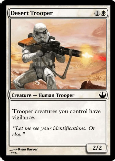 "Games - Desert Trooper Creature- Human Trooper Trooper creatures you control have vigilance ""Let me see your identifications. Or else."" 21 2/2 Ryan Barger 37/74"