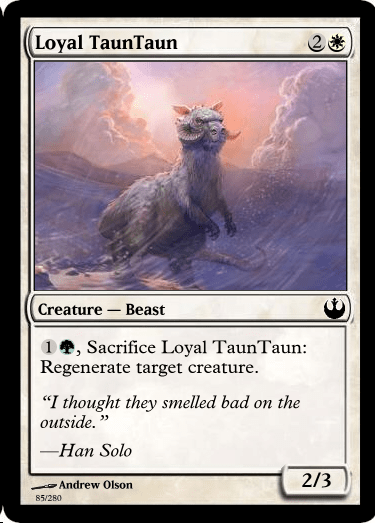 "Games - Loyal TaunTaun Creature Beast 1, Sacrifice Loyal TaunTaun: Regenerate target creature ""I thought they smelled bad on the outside כ Han Solo 2/3 Andrew Olson 85/280"