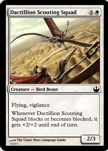 Insect - Dactillion Scouting Squad Creature Bird Beast Flying, vigilance Whenever Dactillion Scouting Squad blocks or becomes blocked, it gets +2/+2 until end of turn. 2/3 The Clone Wars Campaign Guide 52/203