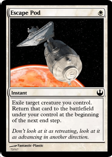 Spacecraft - Escape Pod Instant Exile target creature you control Return that card to the battlefield under your control at the beginning of the next end step. Don't look at it as advancing in another direction retreating, look at it as Fantastic-Plastic 72/317