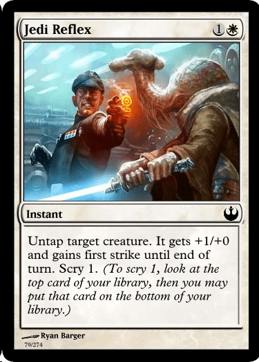 Games - Jedi Reflex Instant Untap target creature. It gets +1/+0 and gains first strike until end of turn. Scry 1. (To scry 1, look at the top card of your library, then you may put that card on the bottom of your library.) Ryan Barger 79/274
