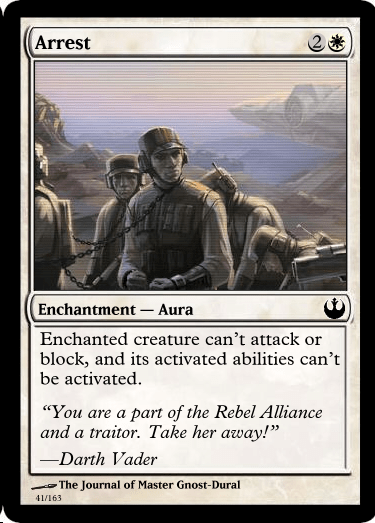 "Games - Arrest 2 Enchantment - Aura Enchanted creature can't attack or block, and its activated abilities can't be activated. ""You are a part of the Rebel Alliance and a traitor. Take her away!"" -Darth Vader The Journal of Master Gnost-Dural 41/163"