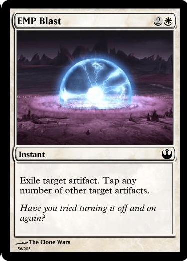 Text - EMP Blast Instant Exile target artifact. Tap any number of other target artifacts Have you tried turning it off and on again? The Clone Wars 56/203