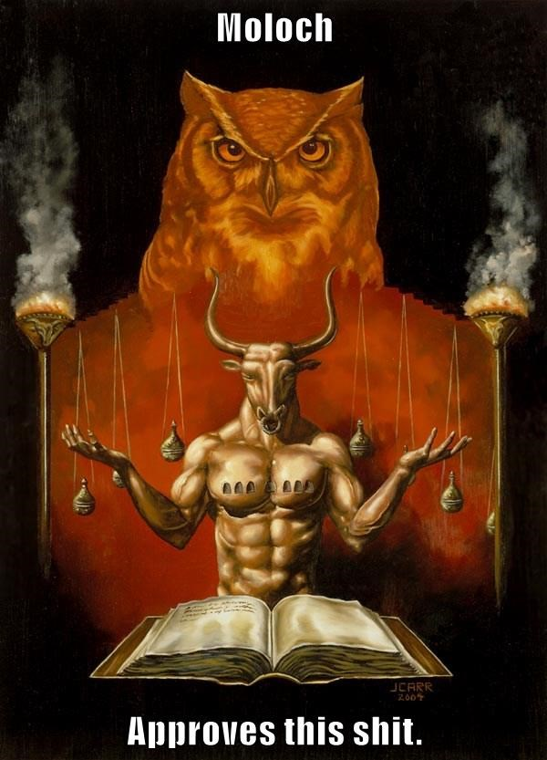 Moloch  Approves this sh*t.