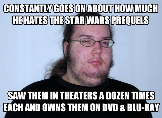 CONSTANTLY GOES ON ABOUT HOW MUCH HE HATES THE STAR WARS PREQUELS