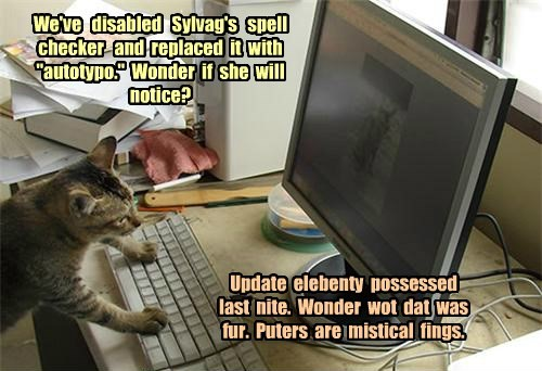"We've   disabled   Sylvag's   spell checker   and  replaced  it  with  ""autotypo.""  Wonder  if  she  will notice?"