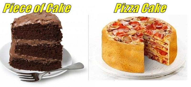 Piece of Cake                     Pizza Cake